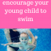 Why you should encourage your young child to swim