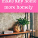 Three ways to make any home more homely
